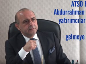 ATSO Başkanı Abdurrahman Yılmaz; yatırımcılar ihtisas OSB'ye gelmeye başladı